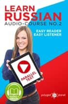 Learn Russian - Easy Reader | Easy Listener | Parallel Text Audio Course No. 2 - Learn Russian | Easy Audio & Easy Text, #2 ebook by Polyglot Planet