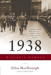 1938 - Hitler's Gamble ebook by Giles MacDonogh