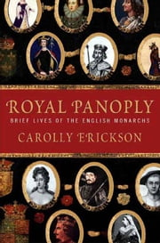 Royal Panoply - Brief Lives of the English Monarchs ebook by Carolly Erickson