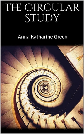 The Circular Study ebook by Anna Katharine Green