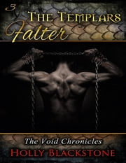 The Templars Falter: The Void Chronicles 3 ebook by Holly Blackstone