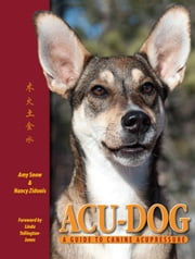 Acu-Dog: A Guide to Canine Acupressure ebook by Amy Snow,Nancy Zidonis
