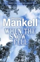 When the Snow Fell ebook by Henning Mankell, Laurie Thompson