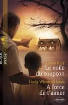 Le voile du soupçon - A force de t'aimer (Harlequin Black Rose) ebook by Leona Karr, Linda Winstead Jones