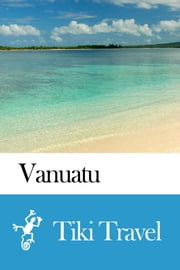 Vanuatu Travel Guide - Tiki Travel ebook by Tiki Travel