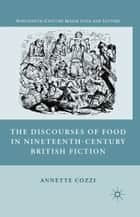 The Discourses of Food in Nineteenth-Century British Fiction ebook by A. Cozzi