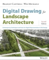 Digital Drawing for Landscape Architecture - Contemporary Techniques and Tools for Digital Representation in Site Design ebook by Bradley Cantrell,Wes Michaels