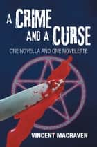 A Crime and a Curse - One Novella and One Novelette ebook by Vincent Macraven