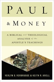 Paul and Money - A Biblical and Theological Analysis of the Apostle's Teachings and Practices ebook by Verlyn Verbrugge,Keith R. Krell