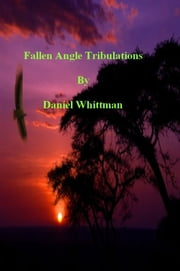 Fallen Angel Tribulations ebook by Daniel Whittman