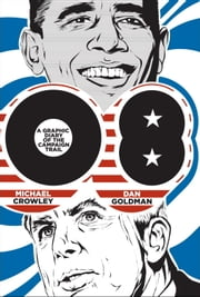 08 - A Graphic Diary of the Campaign Trail ebook by Michael Crowley,Dan Goldman