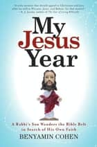 My Jesus Year - A Rabbi's Son Wanders the Bible Belt in Search of His Own Faith ebook by Benyamin Cohen