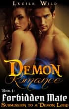 Demon Romance: Forbidden Mate: Submission to a Demon Lord (Paranormal BBW Menage Romance) ebook by Lucile Wild