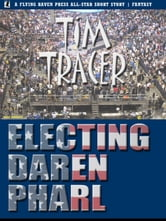 Electing Daren Pharl ebook by Tim Tracer