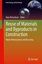 Reuse of Materials and Byproducts in Construction - Waste Minimization and Recycling ebook by Alan Richardson