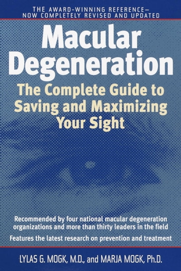 Macular Degeneration - The Complete Guide to Saving and Maximizing Your Sight ebook by Lylas G. Mogk, M.D.,Marja Mogk