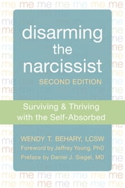 Disarming the Narcissist - Surviving and Thriving with the Self-Absorbed ebook by Wendy T. Behary, LCSW, Jeffrey Young,...