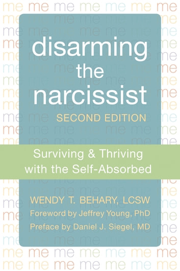 Disarming the Narcissist - Surviving and Thriving with the Self-Absorbed ebook by Wendy T. Behary, LCSW,Daniel J. Siegel, MD