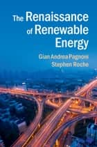 The Renaissance of Renewable Energy ebook by Stephen Roche, Gian Andrea Pagnoni