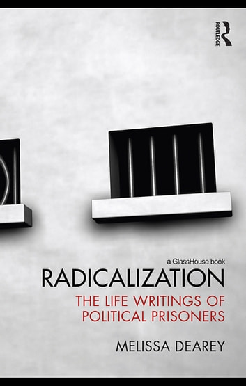 Radicalization - The Life Writings of Political Prisoners ebook by Melissa Dearey