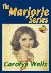 The Marjorie Series : Marjorie's Vacation, and More! - ( 5 Works ) Classic Children's Story ebook by Carolyn Wells