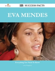 Eva Mendes 152 Success Facts - Everything you need to know about Eva Mendes ebook by Larry Daugherty