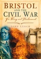 Bristol and The Civil War ebook by John Lynch