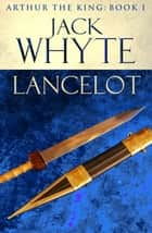 Lancelot - Legends of Camelot 4 (Arthur the King – Book I) ebook by Jack Whyte