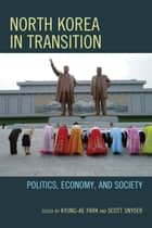 North Korea in Transition - Politics, Economy, and Society ebook by Kyung-Ae Park, Scott Snyder
