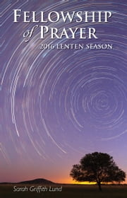 Fellowship of Prayer - 2016 Lenten Season ebook by Sarah Griffith Lund