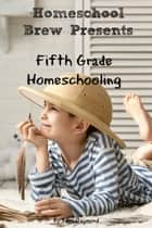 Fifth Grade Homeschooling ebook by Terri Raymond,Greg Sherman,Thomas Bell