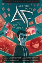 Artemis Fowl: The Arctic Incident Graphic Novel ebook by Eoin Colfer, Andrew Donkin