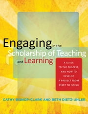 Engaging in the Scholarship of Teaching and Learning - A Guide to the Process, and How to Develop a Project from Start to Finish ebook by Cathy Bishop-Clark,Beth Dietz-Uhler,Craig E. Nelson