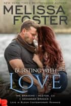 Bursting with Love (Love in Bloom: The Bradens) ebook by