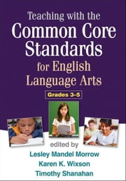 Teaching with the Common Core Standards for English Language Arts, Grades 3-5 ebook by Morrow, Lesley Mandel
