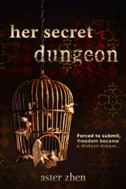 Her Secret Dungeon ebook by Aster Zhen