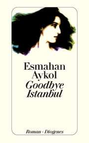 Goodbye Istanbul ebook by Esmahan Aykol