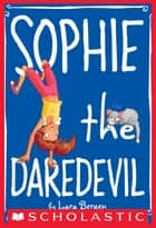 Sophie #6: Sophie the Daredevil ebook by Lara Bergen,Laura Tallardy