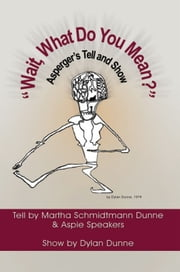 ''Wait, What Do You Mean?'' - Asperger's Tell and Show ebook by Martha Schmidtmann Dunne