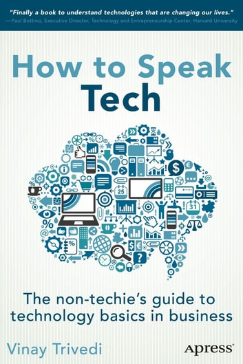 A Harvard University Guide To Executive >> How To Speak Tech Ebook By Vinay Trivedi 9781430266112 Rakuten Kobo