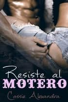 Resiste al motero ebook by Cassie Alexandra