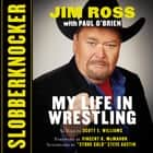 Slobberknocker: My Life in Wrestling audiobook by Jim Ross, Paul O'Brien, Scott E. Williams, Steve Austin, Vincent K. McMahon, Jim Ross
