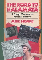 The Road to Kalamata - A Congo Mercenary's Personal Memoir ebook by Mike Hoare