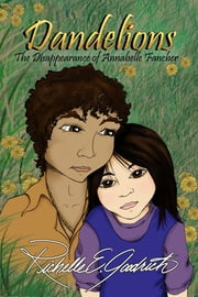 Dandelions: The Disappearance of Annabelle Fancher ebook by Richelle E. Goodrich