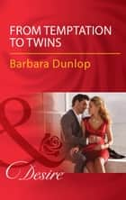 From Temptation To Twins (Mills & Boon Desire) (Whiskey Bay Brides, Book 1) ebook by Barbara Dunlop
