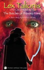 Lex Talionis: The Butcher of Proxima Prime ebook by Robert Moons