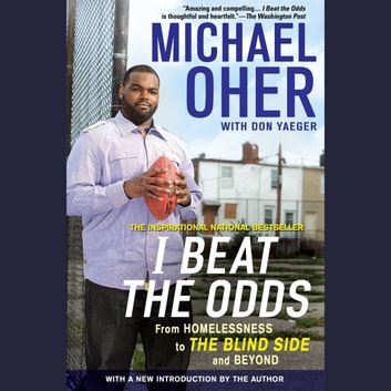 I Beat the Odds - From Homelessness, to The Blind Side, and Beyond audiobook by Michael Oher
