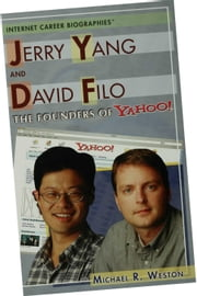 Jerry Yang and David Filo: The Founders of Yahoo! ebook by Weston, Michael R.