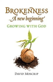 Brokenness a New Beginning ebook by David Moscrip