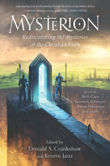 Mysterion - Rediscovering the Mysteries of the Christian Faith ebook by Donald S. Crankshaw,Kristin Janz,Daniel Southwell,Stephen Case,Bret Carter,H. L. Fullerton,David Tallerman,James Beamon,Robert B Finegold, MD,Pauline J. Alama,J. S. Bangs,Kenneth Schneyer,Christian Leithart,F. R. Michaels,Rachael K. Jones,S. Q. Eries,Beth Cato,G. Scott Huggins,Laurel Amberdine,Joanna Michal Hoyt,Mike Barretta,Sarah Ellen Rogers